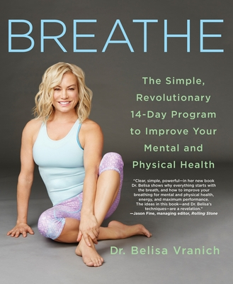 Breathe: The Simple, Revolutionary 14-Day Program to Improve Your Mental and Physical Health - Vranich, Belisa, PsyD