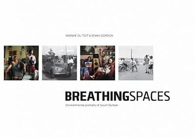 Breathing Spaces: Environmental Portraits of South Durban - Du Toit, Marijke, and Gordon, Jenny (Photographer)