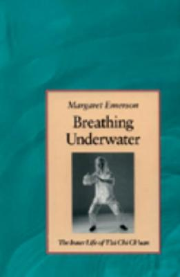 Breathing Underwater: The Inner Life of Tai Chi Chuan - Emerson, Margaret