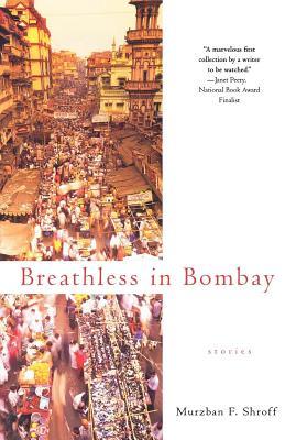 Breathless in Bombay - Shroff, Murzban F