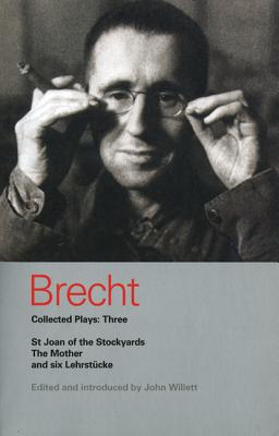 Brecht Collected Plays: Three: St Joan of the Stockyards, the Mother, and Six Lehrstcke - Brecht, Bertolt, and Willett, John (Editor)