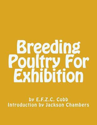 Breeding Poultry for Exhibition - Cobb, E F Z C