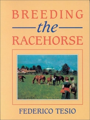 Breeding the Racehorse - Tesio, Frederico, and Spinola, Edward (Editor)