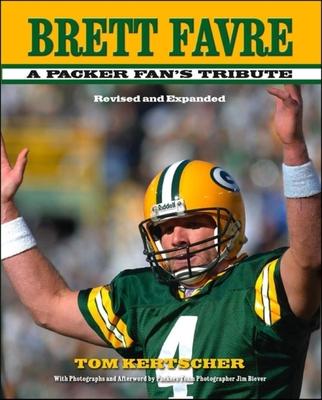 Brett Favre: A Packer Fan's Tribute - Kertscher, Tom