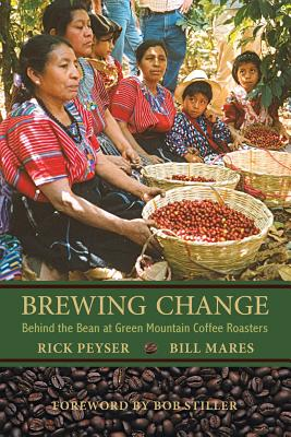 Brewing Change: Behind the Bean at Green Mountain Coffee Roasters - Peyser, Rick, and Mares, Bill