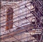 Brian Ferneyhough: Choral Works