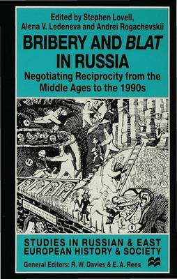 Bribery and Blat in Russia: Negotiating Reciprocity from the Early Modern Period to the 1990s - Lovell, Stephen (Editor), and Rogachevskii, Andreii (Editor), and Ledeneva, Alena (Editor)