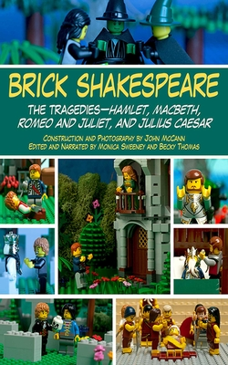 Brick Shakespeare: The Tragedies-Hamlet, Macbeth, Romeo and Juliet, and Julius Caesar - McCann, John, and Sweeney, Monica, and Thomas, Becky