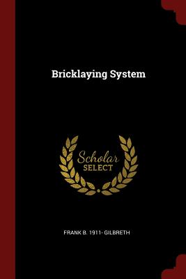 Bricklaying System - Gilbreth, Frank B 1911-