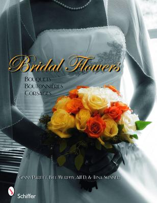Bridal Flowers: Bouquets, Boutonnieres, Corsages - Parfitt, Ginny