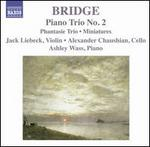 Bridge: Piano Trio No. 2; Phantasie Trio; Miniatures