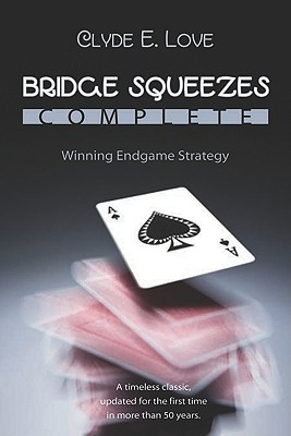 Bridge Squeezes Complete: Winning Endgame Strategy (Updated, Revised) - Love, Clyde E, and Lee, Linda (Editor), and Pottage, Julian (Editor)