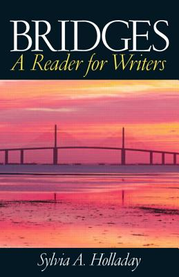 Bridges: A Reader for Writers - Holladay, Sylvia A