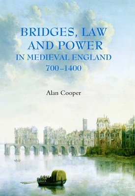 Bridges, Law and Power in Medieval England, 700-1400 - Cooper, Alan