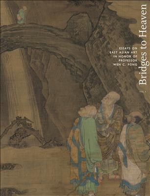 Bridges to Heaven: Essays on East Asian Art in Honor of Professor Wen C. Fong (Two-Volume Set) - Silbergeld, Jerome (Editor), and Ching, Dora C y (Editor), and Smith, Judith G (Editor)