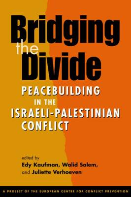 Bridging the Divide: Peacebuilding in the Israeli-Palestinian Conflict - Kaufman, Edy (Editor), and Salem, Walid (Editor), and Verhoeven, Juliette (Editor)