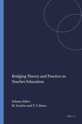 Bridging Theory and Practice in Teacher Education - Gordon, Mordechai, and Brien, Thomas V