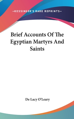 Brief Accounts of the Egyptian Martyrs and Saints - O'Leary, De Lacy