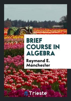 Brief Course in Algebra - Manchester, Raymond E