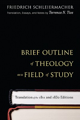 Brief Outline of Theology as a Field of Study - Schleiermacher, Friedrich, and Tice, Terrence N (Translated by)