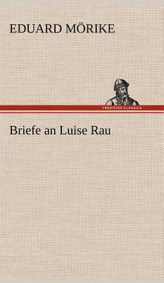 Briefe an Luise Rau - M Rike, Eduard, and Morike, Eduard