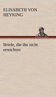Briefe, Die Ihn Nicht Erreichten - Heyking, Elisabeth Von