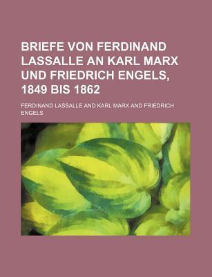 Briefe Von Ferdinand Lassalle an Karl Marx Und Friedrich Engels, 1849 Bis 1862 - Lassalle, Ferdinand