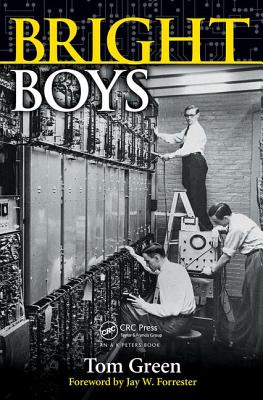 Bright Boys: The Making of Information Technology - Green, Tom