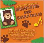 Bright-Eyed and Bushy-Tailed: More Songs to Sing and Sign
