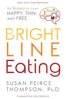 Bright Line Eating: The Science of Living Happy, Thin & Free - Thompson, Susan Peirce