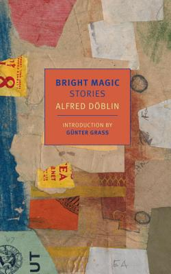 Bright Magic: Stories - Doblin, Alfred, and Searls, Damion (Translated by), and Grass, Gunter (Introduction by)