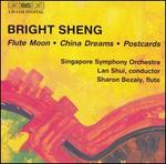 Bright Sheng: China Dreams; Flute Moon; Postcards