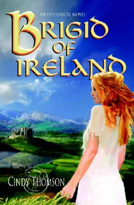 Brigid of Ireland: A Historial Novel - Thomson, Cindy