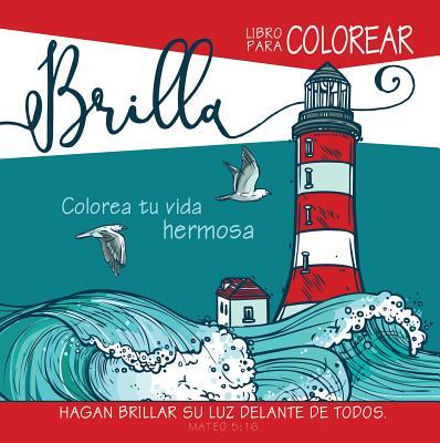 Brilla- Libro de Colorear, Shine - Coloring Book: Hagan Drillar Su Luz Delante de Todos - Christian Art