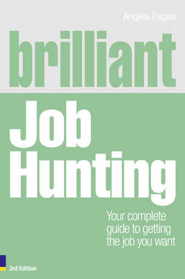 Brilliant Job Hunting: Your complete guide to getting the job you want - Fagan, Angela
