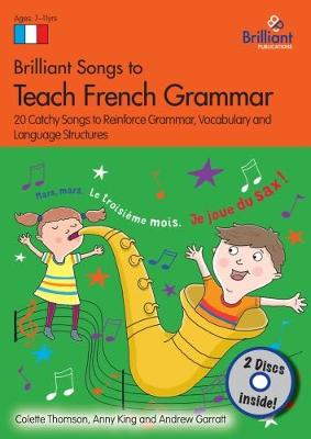 Brilliant Songs to Teach French Grammar (Book & 2 CDs): 20 Catchy Songs to Reinforce Grammar, Vocabulary and Language Structures - Thomson, Colette (Lyricist), and King, Anny (Lyricist), and Garratt, Andrew (Composer)