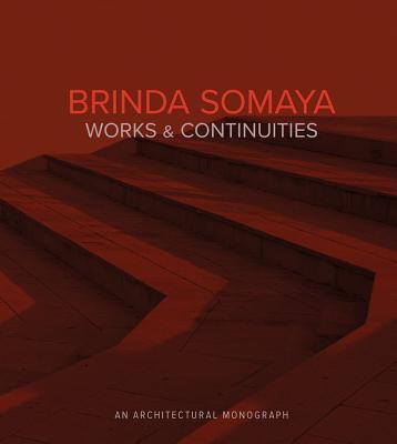 Brinda Somaya: Works and Continuities - Parikh, Ruturaj (Contributions by), and Somaya Sampat, Mandini (Editor), and Stewart Polshek, James (Foreword by)