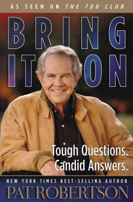 Bring It on: Tough Questions. Candid Answers. - Robertson, Pat