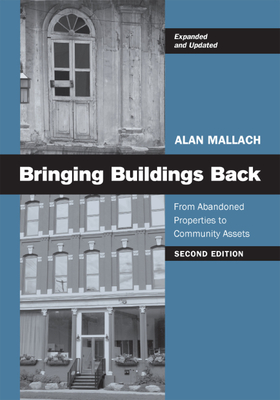 Bringing Buildings Back: From Abandoned Properties to Community Assets: A Guidebook for Policymakers and Practitioners - Mallach, Alan