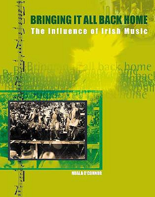 Bringing It All Back Home: The Influence of Irish Music at Home and Overseas - O'Connor, Nuala