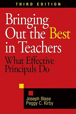Bringing Out the Best in Teachers: What Effective Principals Do - Blase, Joseph, and Kirby, Peggy C, Dr.