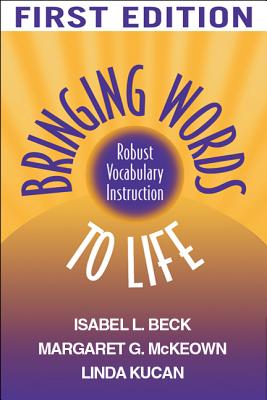 Bringing Words to Life 1st Edition 2006 - Beck, Isabel L, PhD, and McKeown, Margaret G, PhD, and Kucan, Linda, PhD