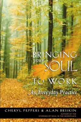 Bringing Your Soul to Work: An Everyday Practice - Briskin, Alan, and Peppers, Cheryl