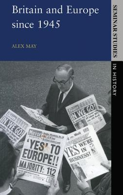 Britain and Europe Since 1945 - May, Alex