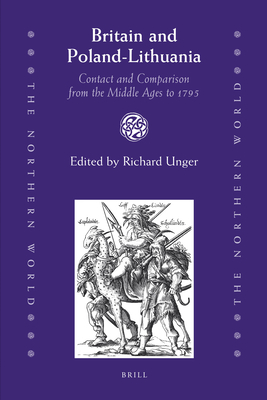 Britain and Poland-Lithuania: Contact and Comparison from the Middle Ages to 1795 - Unger, Richard (Editor), and Basista, Jakub (Editor)
