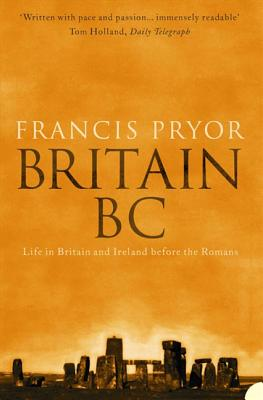 Britain Bc: Life in Britain and Ireland Before the Romans - Pryor, Francis