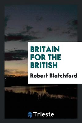 Britain for the British - Blatchford, Robert