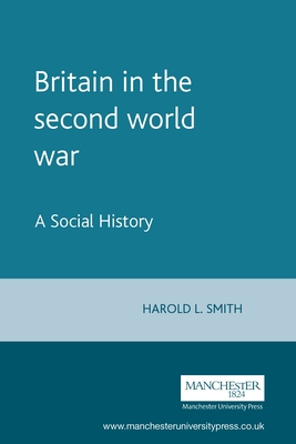 Britain in the Second World War: A Social History - Smith, Harold L, Professor