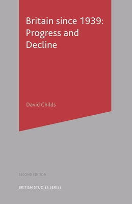 Britain since 1939: Progress and Decline - Childs, David