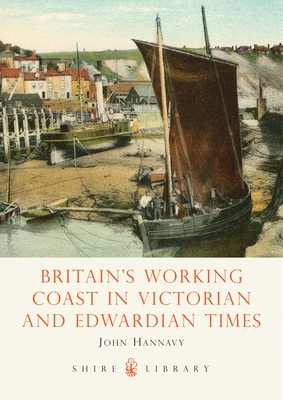 Britain's Working Coast in Victorian and Edwardian Times - Hannavy, John